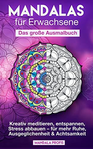 Mandalas für Erwachsene - Das große Ausmalbuch: Kreativ meditieren, entspannen, Stress abbauen - für mehr Ruhe, Ausgeglichenheit & Achtsamkeit [BONUS: 100 kostenlose Mandalas als pdf] (German Edition)
