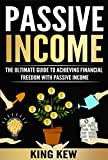 PASSIVE INCOME: The Ultimate Guide To Achieving Financial Freedom With Passive Income: How To Make Money Online Forever (Millionaire Beginners Guide To ... Methods, How To Make Money From Home)