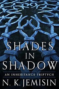 Shades in Shadow: An Inheritance Triptych (The Inheritance Trilogy) by [Jemisin, N. K.]