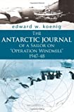 "The Antarctic Journal of a Sailor on ""Operation Windmill"" 1947-48, Edward W. Koenig, 1425988911"