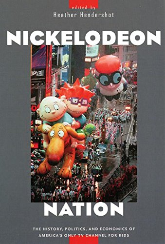 Nickelodeon Nation: The History, Politics, and Economics of America's Only TV Channel for Kids by Heather Hendershot