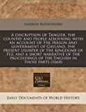 A Discription of Tangier, the Country and People Adjoyning with an Account of the Person and Government of Gayland, the Present Usurper of the Kingdom, Andrew Rutherford, 1240845766