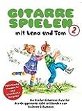 Gitarre Spielen mit Lena und Tom 2. Die Kinder-Gitarrenschule für den Gruppenunterricht in 3 Bänden