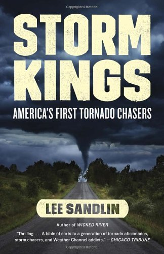 Storm Kings: America's First Tornado Chasers by Lee Sandlin (2014-03-11)