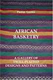 African Basketry: A Gallery of Twill-Plaited Designs and Patterns, Paulus Gerdes, 1435726251