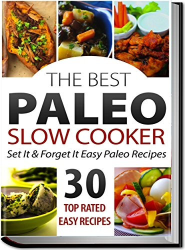 Paleo Slow Cooker Recipes: 15 Minute Set it And Forget It Gluten Free Paleo Recipes (Gluten Free Paleo Diet, Paleo Gluten Free Diet, Paleo Slow Cooker ... Easy Paleo Recipes, Gluten Free Cookbook) -