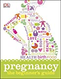 Pregnancy: the Beginner's Guide, DK Publishing, 1465415793