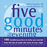img - for Five Good Minutes in the Evening: 100 Mindful Practices to Help You Unwind from the Day and Make the Most of Your Night (The Five Good Minutes Series) book / textbook / text book
