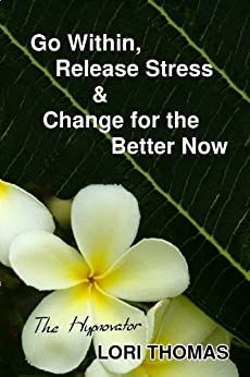 Go Within, Release Stress & Change for the Better Now by [Thomas -The Hypnovator, Lori]