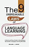 The 9 Unbreakable Laws of Language Learning: A Quick and Easy Guide to Developing a Successful Language-Learning Mind-Set