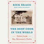 The Best Cook in the World: Tales and Recipes from My Momma's Table | Rick Bragg