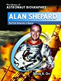 Alan Shepard: The First American in Space (The Library of Astronaut Biographies)