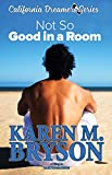Search : (Not So) Good in a Room (California Dreamers Romantic Comedy Series Book 1)