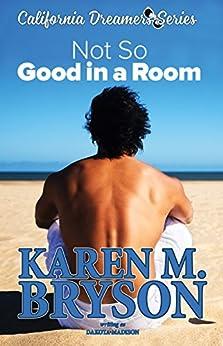 (Not So) Good in a Room (California Dreamers Romantic Comedy Series Book 1) by [Madison, Dakota, Bryson, Karen M.]