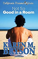 (Not So) Good in a Room (California Dreamers Romantic Comedy Series Book 1)