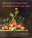 img - for Still-Life Paintings from the Netherlands, 1550-1720 by Alan Chong (1999-09-02) book / textbook / text book