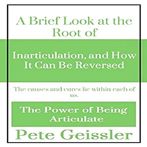 A Brief Look at the Root of Inarticulation, and How It Can Be Reversed Audiobook