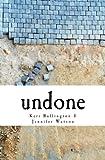 Undone, Keri Bullington and Jennifer Watson, 1461020727