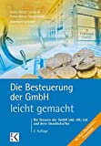 Die Besteuerung der GmbH - leicht gemacht: Die Steuern der GmbH inkl. UG, Ltd und ihrer Gesellschafter