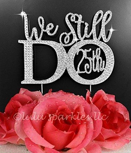 - Lulu Sparkles LLC Crystal Rhinestone We Still Do 25th Anniversary Vow Renewal Wedding Cake Topper Cake Keepsake (silver_25th)
