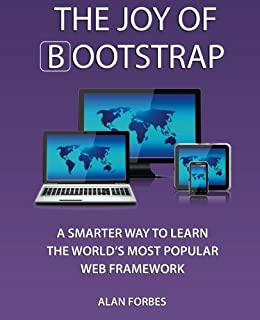 The Joy of Bootstrap: A smarter way to learn the worlds most popular web framework