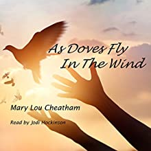 As Doves Fly in the Wind Audiobook by Mary Lou Cheatham Narrated by Jodi Hockinson