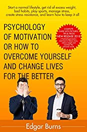 Psychology of motivation: How to overcome yourself and change lives for the better (start a normal lifestyle,lose weight, stress management,create stress ... to keep it all) (Motivational books Book 1)