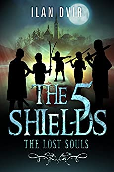 The Five Shields: The Lost Souls: A YA Adventure Fantasy (Coming of Age Mystery & Suspense) by [Dvir, Ilan ]