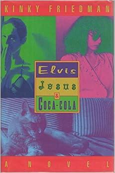 'FREE' Elvis, Jesus & Coca-Cola (Kinky Friedman Novels). color hours Analisis enfoque doblega IESAF