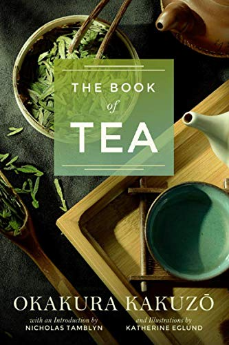 The Book of Tea by Okakura Kakuzō with an Introduction by Nicholas Tamblyn (Illustrated) by Okakura Kakuzō