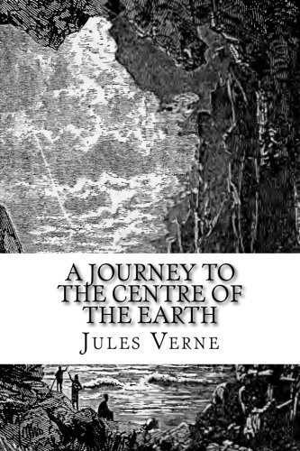 Read Online A Journey to the Centre of the Earth: The original edition PDF