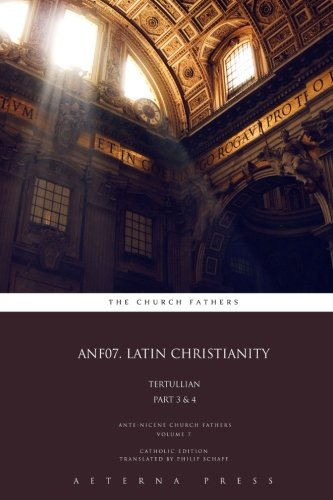 ANF07. Latin Christianity: Tertullian: Part 3 & 4: CE (ANF: 17 Volumes) (Volume 7) pdf