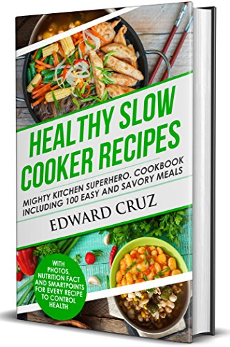 HEALTHY SLOW COOKER RECIPES : Mighty Kitchen Superhero. Cookbook Including 100 Easy and Savory Meals (with photos and nutritional information) by Edward Cruz