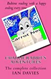 Charlie Rabbit's Adventures - the Complete Collection, Ian Davies, 1478225637