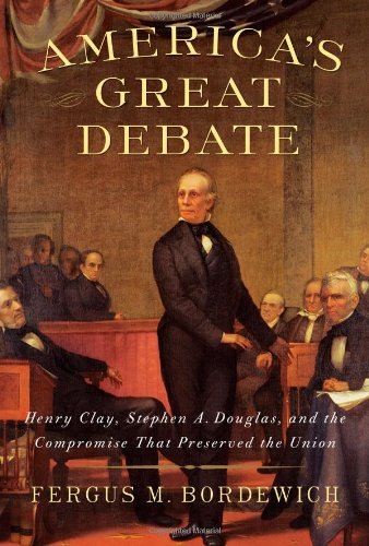 Download America's Great Debate: Henry Clay, Stephen A. Douglas, and the Compromise That Preserved the Union PDF
