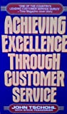 Achieving Excellence Through Customer Service, Tschohl, John and Franzmeier, Steve, 013005125X
