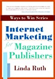 Internet Marketing for Magazine Publishers, Linda Ruth, 0910291055