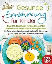 Gesunde Ernährung für Kinder: Das XXL-Kochbuch für Kinder mit 123 leckeren und nahrhaften Kindergerichten. Ein