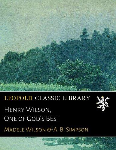 Read Online Henry Wilson, One of God's Best PDF