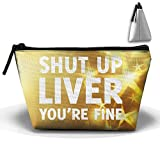 Shut Up Liver You're Fine Trapezoid Receive Bag Storage Bags Home Office Travel Camping Sport Gym Outdoor