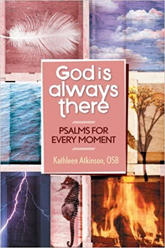 God Is Always There Psalms For Every Moment Kathleen Atkinson Osb