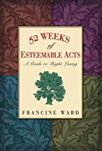 52 Weeks of Esteemable Acts: A Guide to Right Living