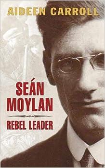 Sean Moylan: Rebel Leader