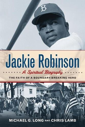 Jackie Robinson  A Spiritual Biography  The Faith Of A Boundary Breaking Hero