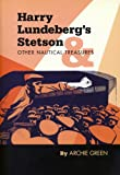 Harry Lundeberg's Stetson and other Nautical Treasures, Green, Archie, 0974412430