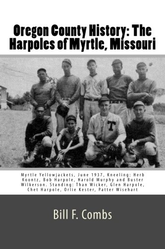 Read Online Oregon County History: The Harpoles of Myrtle, Missouri (Volume 8) PDF