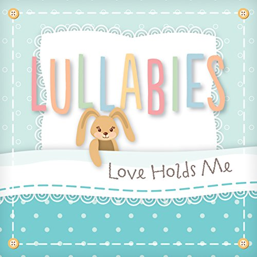 Lullabies - Love Holds Me by Discovery House