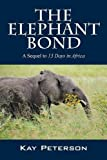 The Elephant Bond: A Sequel to 13 Days in Africa