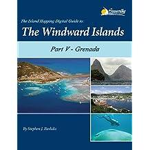 The Island Hopping Digital Guide to the Windward Islands - Part V - Grenada: including Carriacou, Île de Ronde, and Kick 'em Jenny
