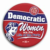 Democratic Women are the life of the party - Retro Button - 2-1/4